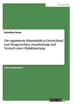 Die Organisierte Kriminalit t in Deutschland Und Zeugenschutz. Ausarbeitung Und Versuch Einer Didaktisierung (Paperback)