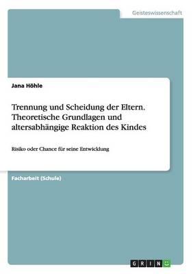 Trennung Und Scheidung Der Eltern. Theoretische Grundlagen Und Altersabhangige Reaktion Des Kindes (Paperback)