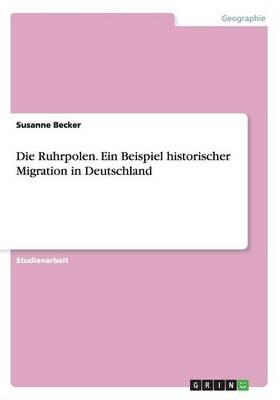 Die Ruhrpolen. Ein Beispiel Historischer Migration in Deutschland (Paperback)