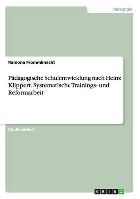 Padagogische Schulentwicklung Nach Heinz Klippert. Systematische Trainings- Und Reformarbeit (Paperback)
