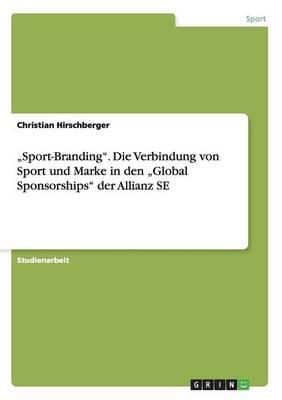 """""""sport-Branding. Die Verbindung Von Sport Und Marke in Den """"global Sponsorships Der Allianz Se (Paperback)"""