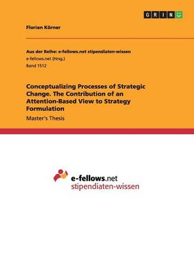 Conceptualizing Processes of Strategic Change. the Contribution of an Attention-Based View to Strategy Formulation (Paperback)