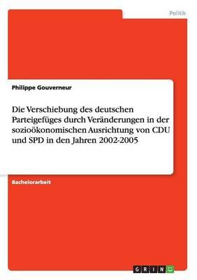 Die Verschiebung Des Deutschen Parteigefuges Durch Veranderungen in Der Soziookonomischen Ausrichtung Von Cdu Und SPD in Den Jahren 2002-2005 (Paperback)