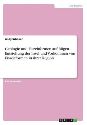Geologie Und Eiszeitformen Auf Rugen.Entstehung Der Insel Und Vorkommen Von Eiszeitformen in Ihrer Region (Paperback)