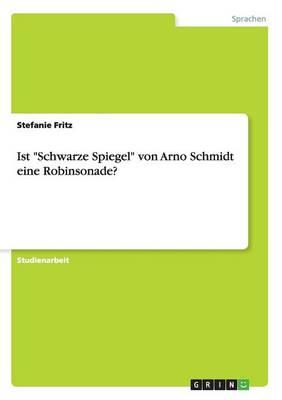 """Ist """"Schwarze Spiegel"""" Von Arno Schmidt Eine Robinsonade? (Paperback)"""