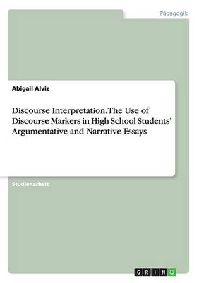 Discourse Interpretation. the Use of Discourse Markers in High School Students' Argumentative and Narrative Essays (Paperback)
