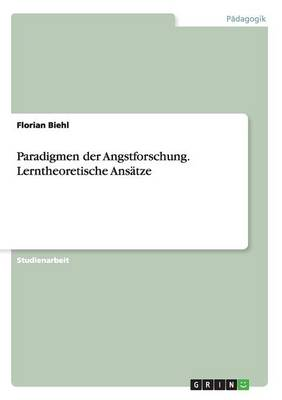 Paradigmen Der Angstforschung. Lerntheoretische Ans tze (Paperback)