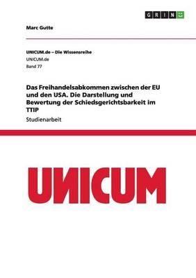 Das Freihandelsabkommen Zwischen Der Eu Und Den USA. Die Darstellung Und Bewertung Der Schiedsgerichtsbarkeit Im Ttip (Paperback)