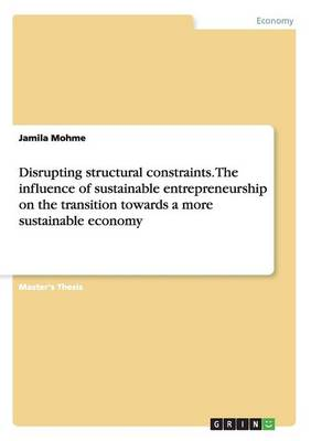 Disrupting Structural Constraints. the Influence of Sustainable Entrepreneurship on the Transition Towards a More Sustainable Economy (Paperback)