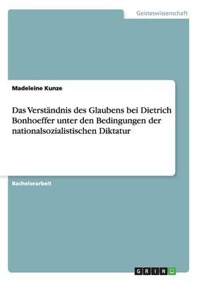 Das Verstandnis Des Glaubens Bei Dietrich Bonhoeffer Unter Den Bedingungen Der Nationalsozialistischen Diktatur (Paperback)
