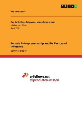 Female Entrepreneurship and Its Factors of Influence (Paperback)