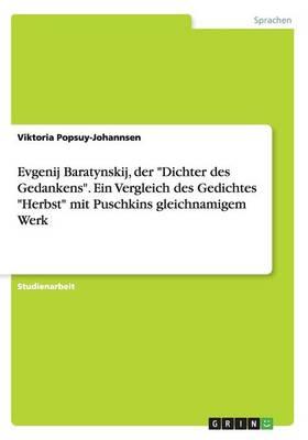 """Evgenij Baratynskij, Der """"dichter Des Gedankens."""" Ein Vergleich Des Gedichtes """"herbst"""" Mit Puschkins Gleichnamigem Werk (Paperback)"""
