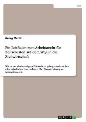 Ein Leitfaden Zum Arbeitsrecht F r Zeitsoldaten Auf Dem Weg in Die Zivilwirtschaft (Paperback)