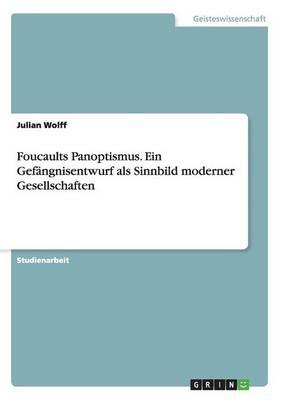 Foucaults Panoptismus. Ein Gefangnisentwurf ALS Sinnbild Moderner Gesellschaften (Paperback)