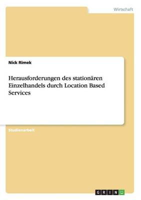 Herausforderungen Des Station ren Einzelhandels Durch Location Based Services (Paperback)