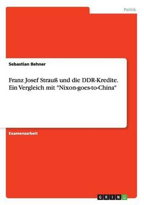Franz Josef Strau Und Die Ddr-Kredite. Ein Vergleich Mit Nixon-Goes-To-China (Paperback)