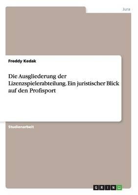 Die Ausgliederung Der Lizenzspielerabteilung. Ein Juristischer Blick Auf Den Profisport (Paperback)