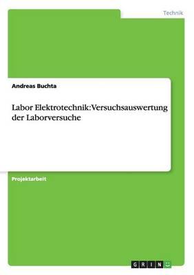 Labor Elektrotechnik: Versuchsauswertung Der Laborversuche (Paperback)