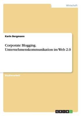 Corporate Blogging. Unternehmenskommunikation Im Web 2.0 (Paperback)