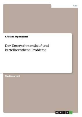 Der Unternehmenskauf Und Kartellrechtliche Probleme (Paperback)