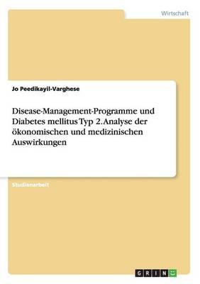 Disease-Management-Programme Und Diabetes Mellitus Typ 2. Analyse Der konomischen Und Medizinischen Auswirkungen (Paperback)