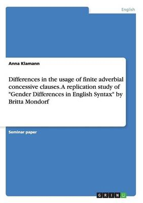 Differences in the Usage of Finite Adverbial Concessive Clauses. a Replication Study of Gender Differences in English Syntax by Britta Mondorf (Paperback)