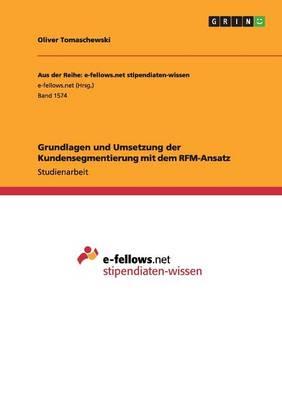 Grundlagen Und Umsetzung Der Kundensegmentierung Mit Dem Rfm-Ansatz (Paperback)