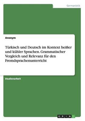 T rkisch Und Deutsch Im Kontext Hei er Und K hler Sprachen. Grammatischer Vergleich Und Relevanz F r Den Fremdsprachenunterricht (Paperback)