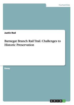 Barnegat Branch Rail Trail. Challenges to Historic Preservation (Paperback)