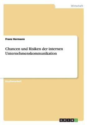 Chancen Und Risiken Der Internen Unternehmenskommunikation (Paperback)