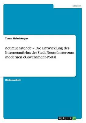 Neumuenster.de - Die Entwicklung Des Internetauftritts Der Stadt Neumunster Zum Modernen Egovernment-Portal (Paperback)