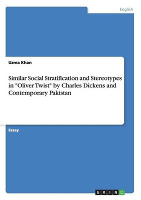 Similar Social Stratification and Stereotypes in Oliver Twist by Charles Dickens and Contemporary Pakistan (Paperback)