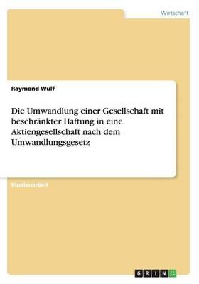 Die Umwandlung Einer Gesellschaft Mit Beschr nkter Haftung in Eine Aktiengesellschaft Nach Dem Umwandlungsgesetz (Paperback)