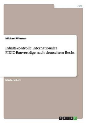 Inhaltskontrolle Internationaler Fidic-Bauvertr ge Nach Deutschem Recht (Paperback)