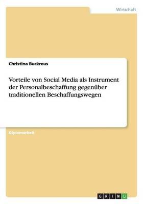 Vorteile Von Social Media ALS Instrument Der Personalbeschaffung Gegenuber Traditionellen Beschaffungswegen (Paperback)