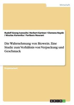 Die Wahrnehmung Von Biowein. Eine Studie Zum Verhaltnis Von Verpackung Und Geschmack (Paperback)