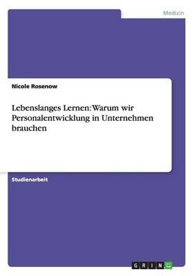 Lebenslanges Lernen: Warum Wir Personalentwicklung in Unternehmen Brauchen (Paperback)