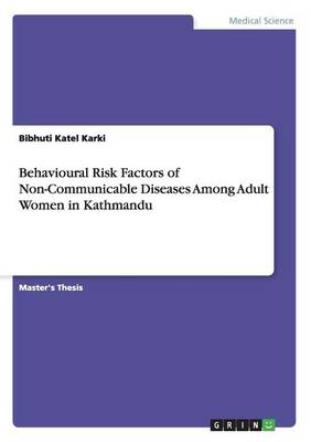 Behavioural Risk Factors of Non-Communicable Diseases Among Adult Women in Kathmandu (Paperback)