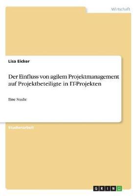 Der Einfluss Von Agilem Projektmanagement Auf Projektbeteiligte in It-Projekten (Paperback)