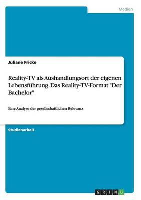 Reality-TV ALS Aushandlungsort Der Eigenen Lebensf hrung. Das Reality-Tv-Format Der Bachelor (Paperback)