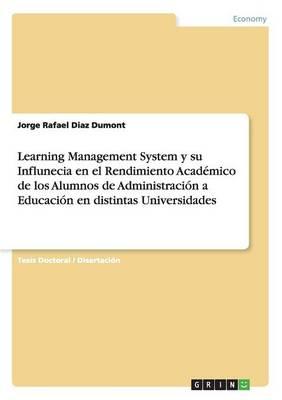 Learning Management System y Su Influnecia En El Rendimiento Academico de Los Alumnos de Administracion a Educacion En Distintas Universidades (Paperback)