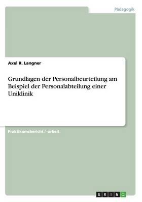 Grundlagen Der Personalbeurteilung Am Beispiel Der Personalabteilung Einer Uniklinik (Paperback)