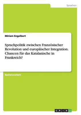 Sprachpolitik Zwischen Franz sischer Revolution Und Europ ischer Integration. Chancen F r Das Katalanische in Frankreich? (Paperback)