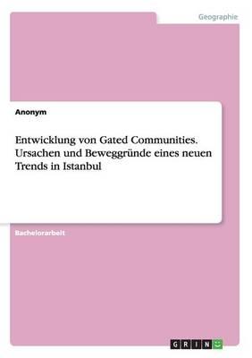 Entwicklung Von Gated Communities. Ursachen Und Beweggrunde Eines Neuen Trends in Istanbul (Paperback)
