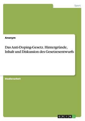 Das Anti-Doping-Gesetz. Hintergr nde, Inhalt Und Diskussion Des Gesetzesentwurfs (Paperback)