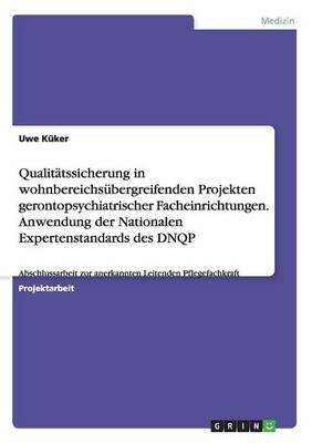 Qualit tssicherung in Wohnbereichs bergreifenden Projekten Gerontopsychiatrischer Facheinrichtungen. Anwendung Der Nationalen Expertenstandards Des Dnqp (Paperback)