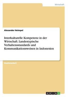 Interkulturelle Kompetenz in Der Wirtschaft. Landestypische Verhaltensstandards Und Kommunikationsweisen in Indonesien (Paperback)