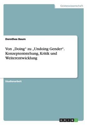 """Von """"Doing Zu """"Undoing Gender. Konzeptentstehung, Kritik Und Weiterentwicklung (Paperback)"""