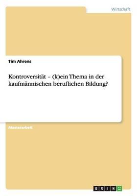 Kontroversit t - (K)Ein Thema in Der Kaufm nnischen Beruflichen Bildung? (Paperback)