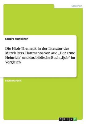 """Die Hiob-Thematik in Der Literatur Des Mittelalters. Hartmanns Von Aue """"der Arme Heinrich Und Das Biblische Buch """"ijob Im Vergleich (Paperback)"""